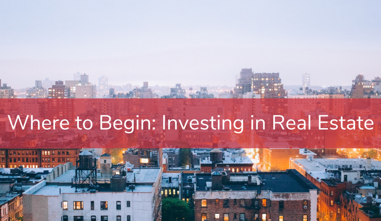 Where to Begin Investing in Real Estate
